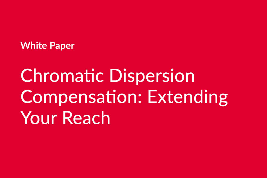 Chromatic Dispersion Compensation: Extending Your Reach